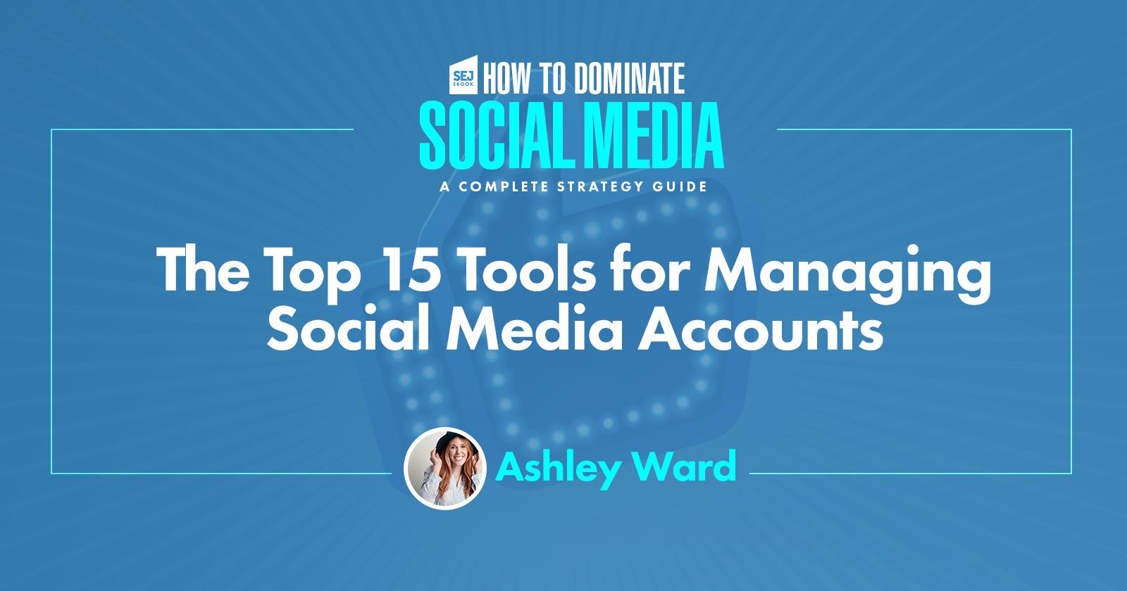 The Top 15 Tools for Managing Social Media Accounts