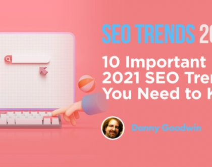 10 Important 2021 SEO Trends You Need to Know